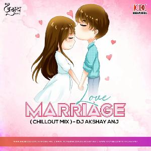 LOVE MARRIAGE [CHILLOUT REMIX]   DJ AKSHAY ANJ
